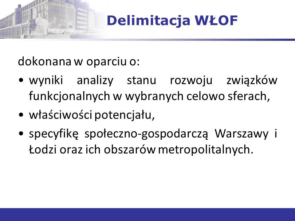 Delimitacja WŁOF dokonana w oparciu o: wyniki analizy stanu rozwoju związków funkcjonalnych w wybranych celowo sferach, właściwości potencjału, specyfikę społeczno-gospodarczą Warszawy i Łodzi oraz ich obszarów metropolitalnych.