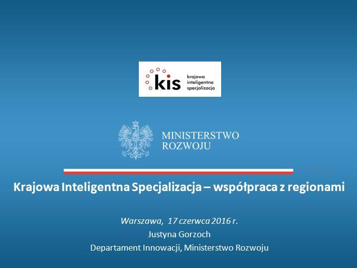 Krajowa Inteligentna Specjalizacja – współpraca z regionami Warszawa, 17 czerwca 2016 r.