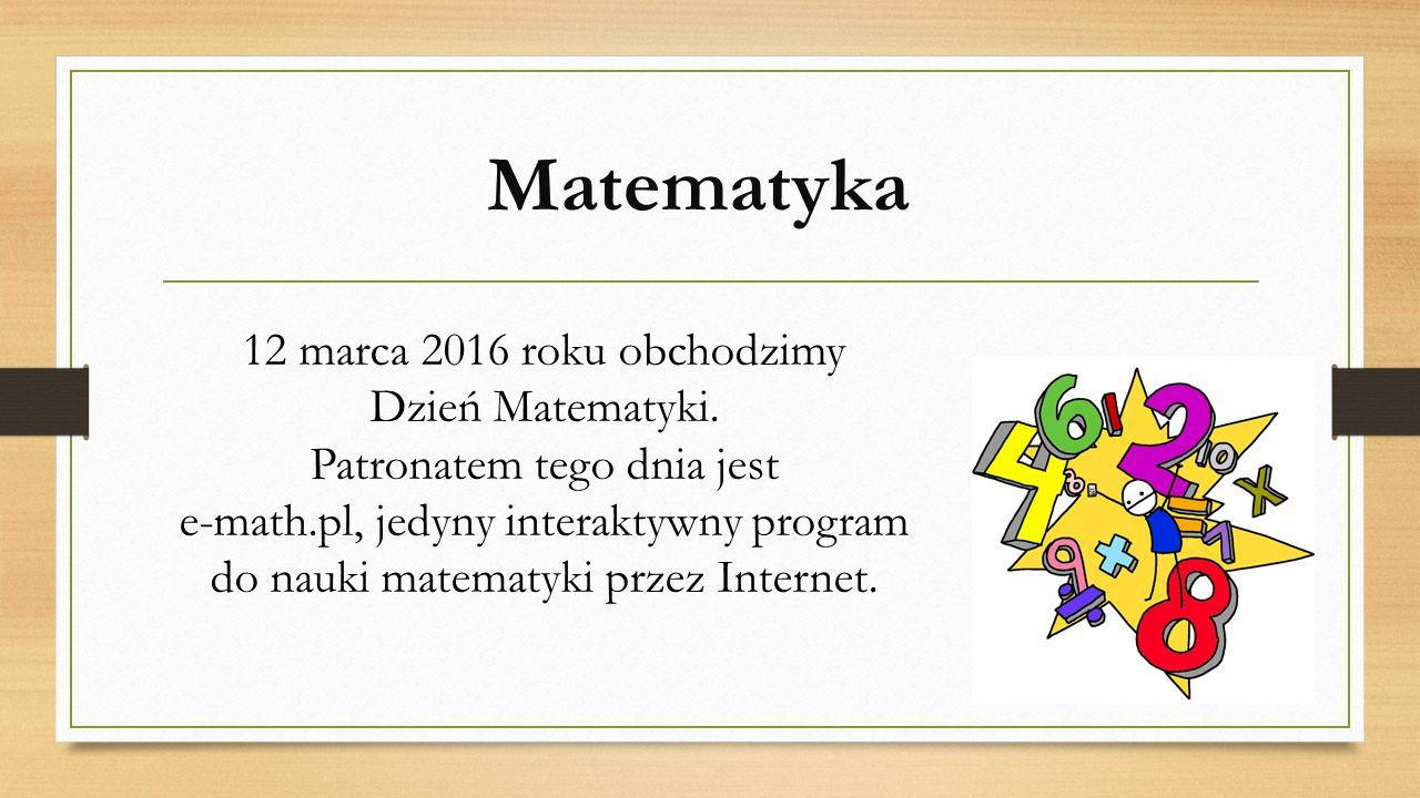 Matematyka 12 marca 2016 roku obchodzimy Dzień Matematyki. Patronatem tego dnia jest e-math.pl, jedyny interaktywny program do nauki matematyki przez