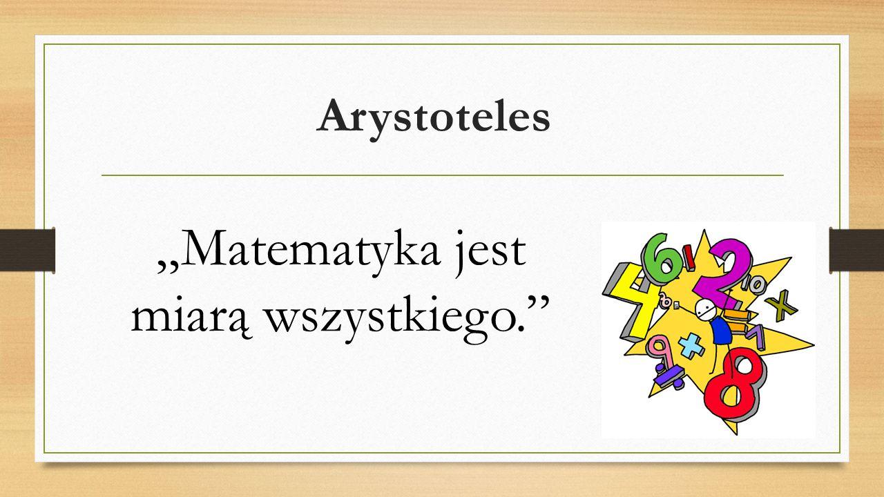 """Arystoteles """"Matematyka jest miarą wszystkiego."""""""