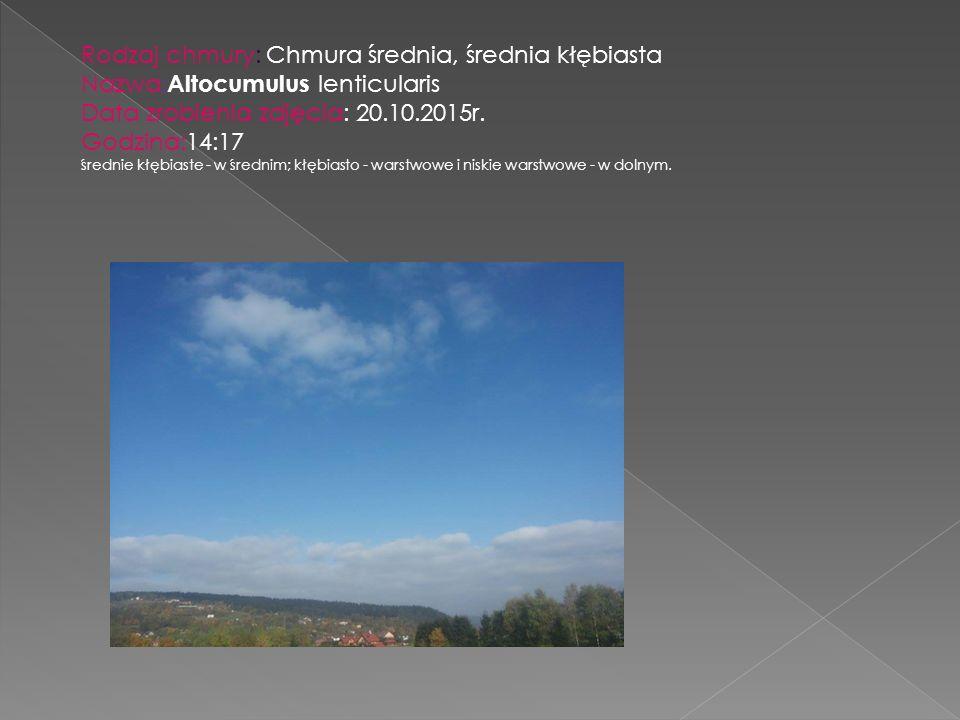 Rodzaj chmury: Chmura średnia, średnia kłębiasta Nazwa: Altocumulus lenticularis Data zrobienia zdjęcia: 20.10.2015r. Godzina:14:17 średnie kłębiaste