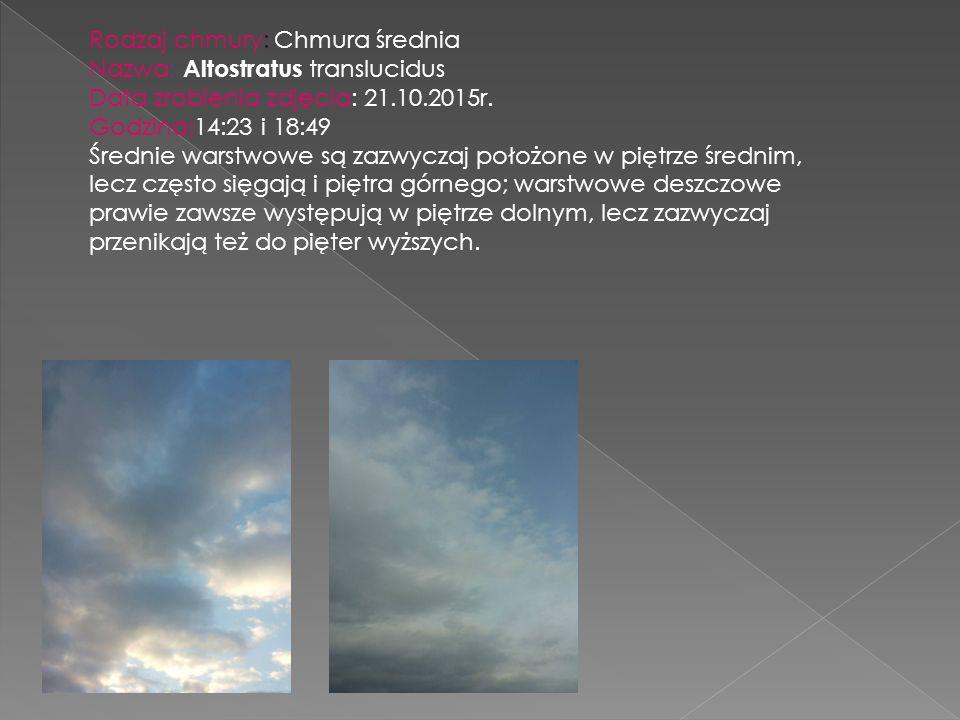 Rodzaj chmury: Chmura średnia Nazwa: Altostratus translucidus Data zrobienia zdjęcia: 21.10.2015r. Godzina:14:23 i 18:49 Średnie warstwowe są zazwycza