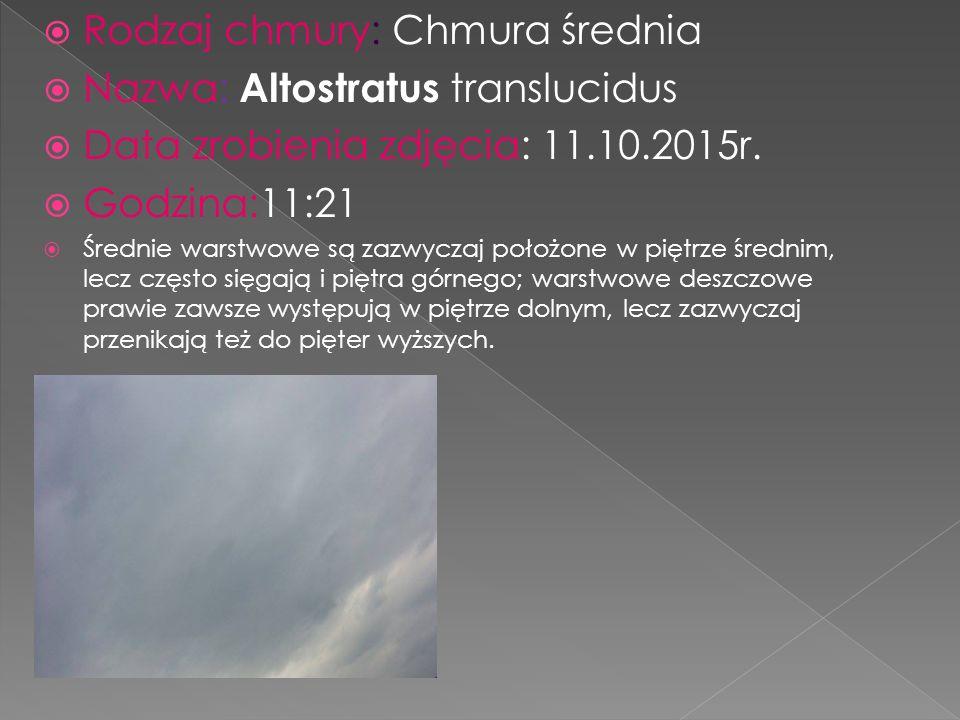  Rodzaj chmury: Chmura średnia  Nazwa: Altostratus translucidus  Data zrobienia zdjęcia: 11.10.2015r.  Godzina:11:21  Średnie warstwowe są zazwyc
