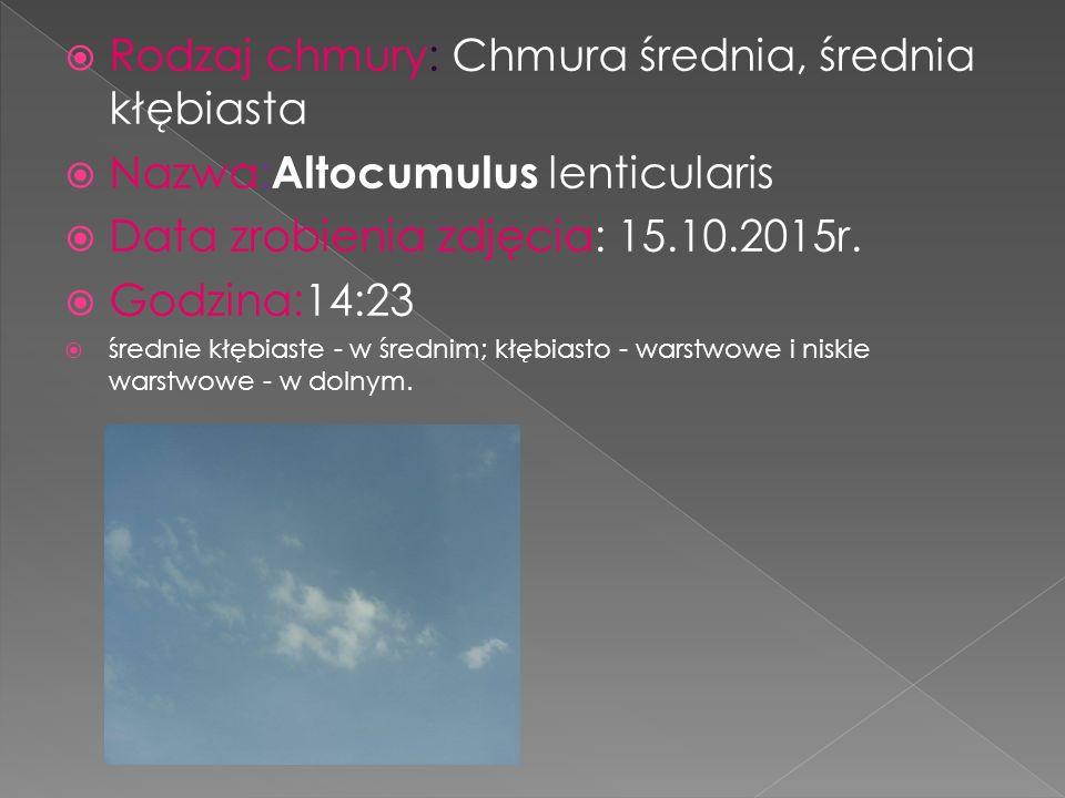  Rodzaj chmury: Chmura średnia, średnia kłębiasta  Nazwa: Altocumulus lenticularis  Data zrobienia zdjęcia: 15.10.2015r.  Godzina:14:23  średnie