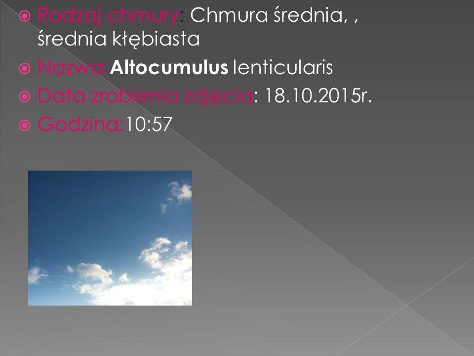  Rodzaj chmury: Chmura średnia,, średnia kłębiasta  Nazwa: Altocumulus lenticularis  Data zrobienia zdjęcia: 18.10.2015r.  Godzina:10:57