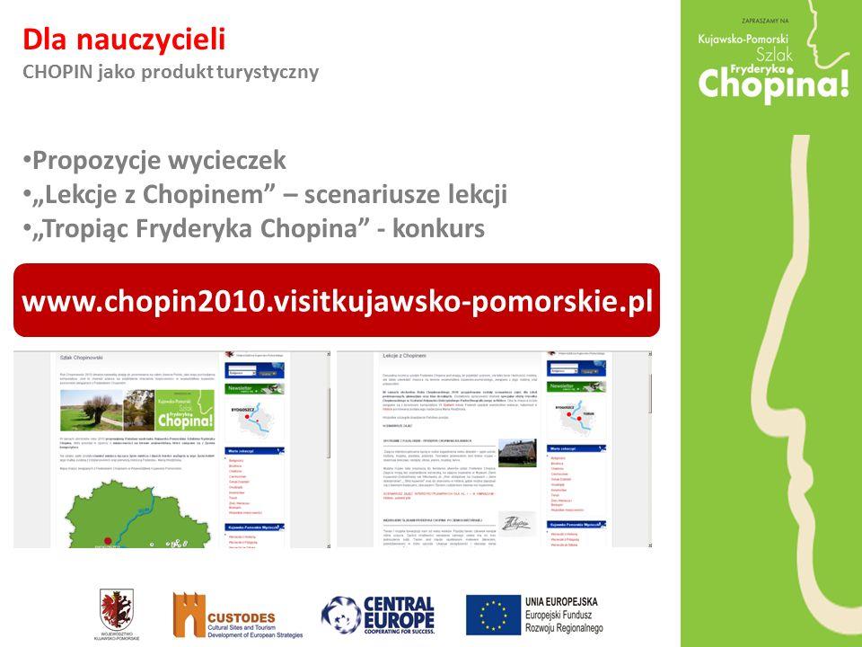 """Dla nauczycieli CHOPIN jako produkt turystyczny Propozycje wycieczek """"Lekcje z Chopinem – scenariusze lekcji """"Tropiąc Fryderyka Chopina - konkurs www.chopin2010.visitkujawsko-pomorskie.pl"""