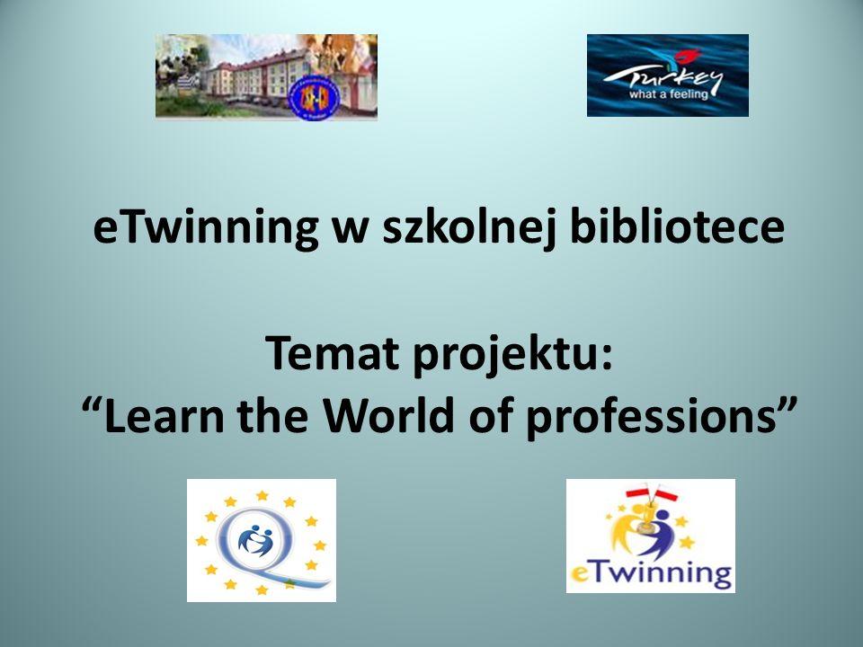 "eTwinning w szkolnej bibliotece Temat projektu: ""Learn the World of professions"""