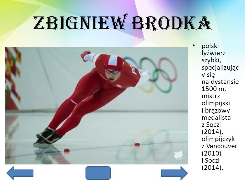 Zbigniew Brodka polski łyżwiarz szybki, specjalizując y się na dystansie 1500 m, mistrz olimpijski i brązowy medalista z Soczi (2014), olimpijczyk z V