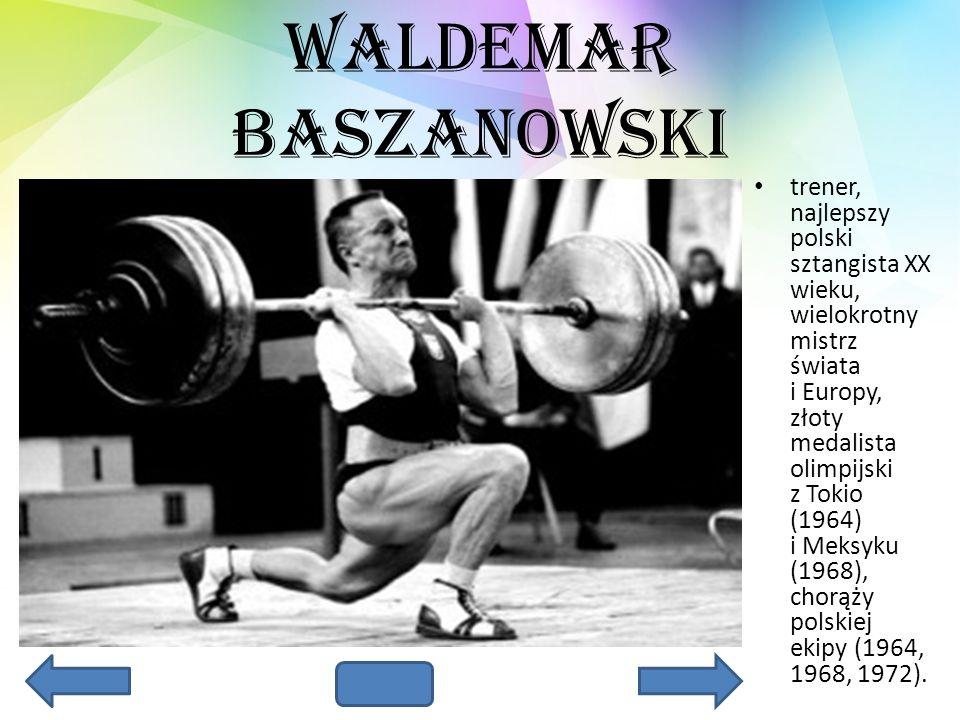 Waldemar Baszanowski trener, najlepszy polski sztangista XX wieku, wielokrotny mistrz świata i Europy, złoty medalista olimpijski z Tokio (1964) i Mek
