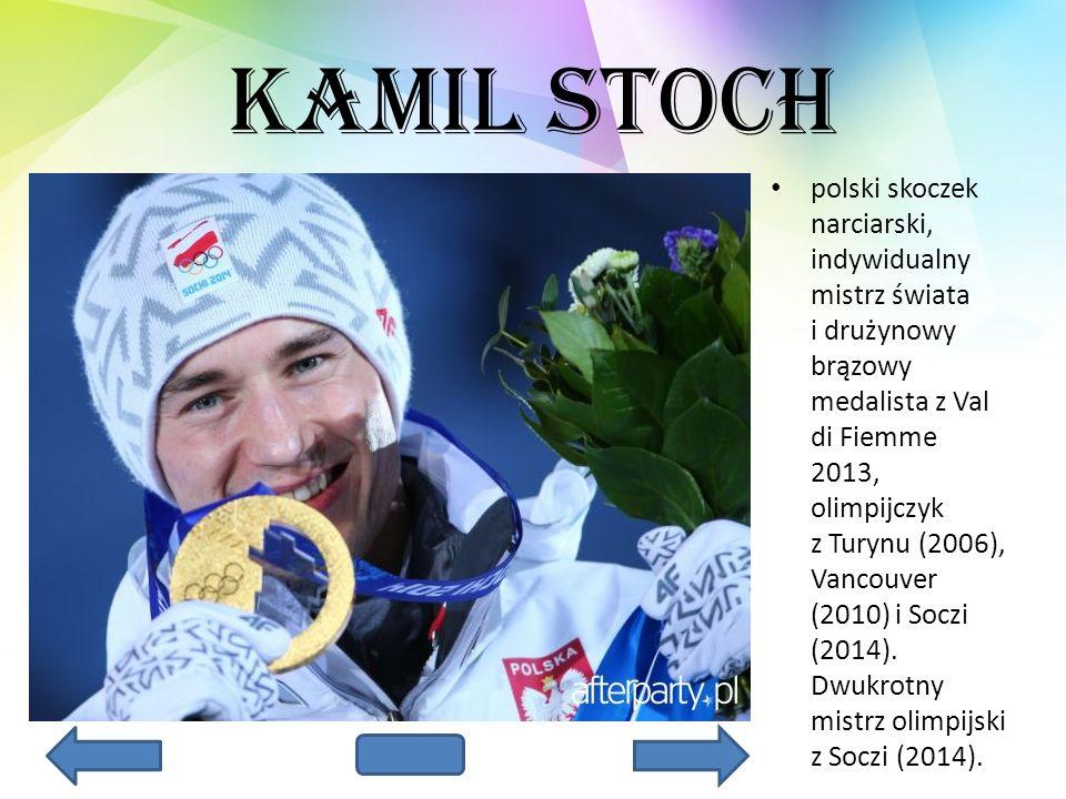 Kamil Stoch polski skoczek narciarski, indywidualny mistrz świata i drużynowy brązowy medalista z Val di Fiemme 2013, olimpijczyk z Turynu (2006), Van