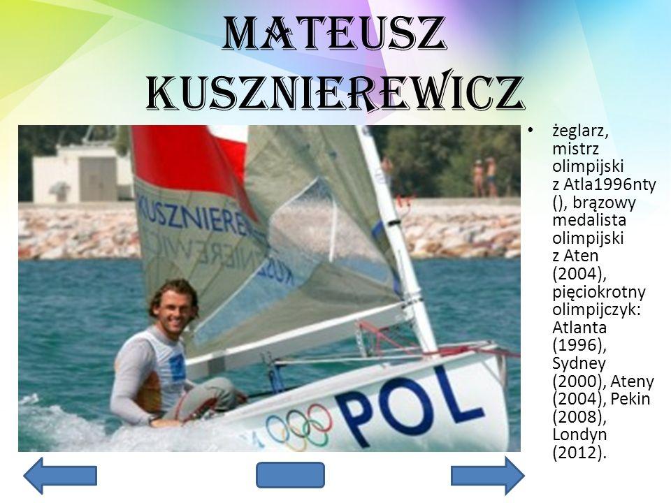 Mateusz Kusznierewicz żeglarz, mistrz olimpijski z Atla1996nty (), brązowy medalista olimpijski z Aten (2004), pięciokrotny olimpijczyk: Atlanta (1996