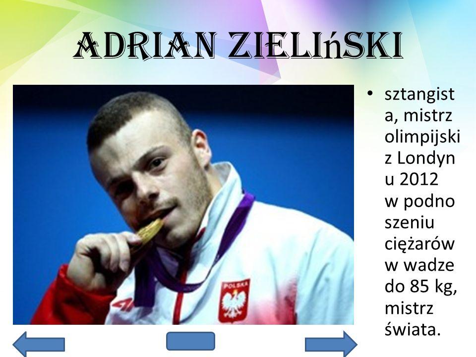 Adrian Zieli ń ski sztangist a, mistrz olimpijski z Londyn u 2012 w podno szeniu ciężarów w wadze do 85 kg, mistrz świata.