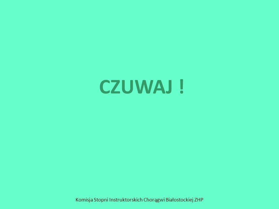 Komisja Stopni Instruktorskich Chorągwi Białostockiej ZHP CZUWAJ !