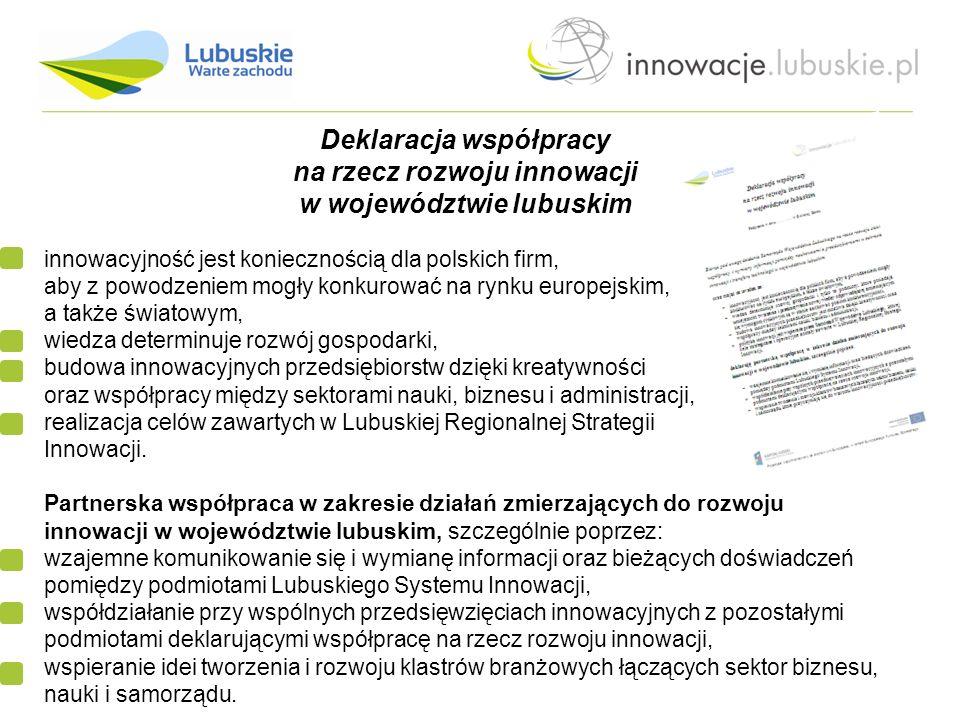 Deklaracja współpracy na rzecz rozwoju innowacji w województwie lubuskim innowacyjność jest koniecznością dla polskich firm, aby z powodzeniem mogły konkurować na rynku europejskim, a także światowym, wiedza determinuje rozwój gospodarki, budowa innowacyjnych przedsiębiorstw dzięki kreatywności oraz współpracy między sektorami nauki, biznesu i administracji, realizacja celów zawartych w Lubuskiej Regionalnej Strategii Innowacji.