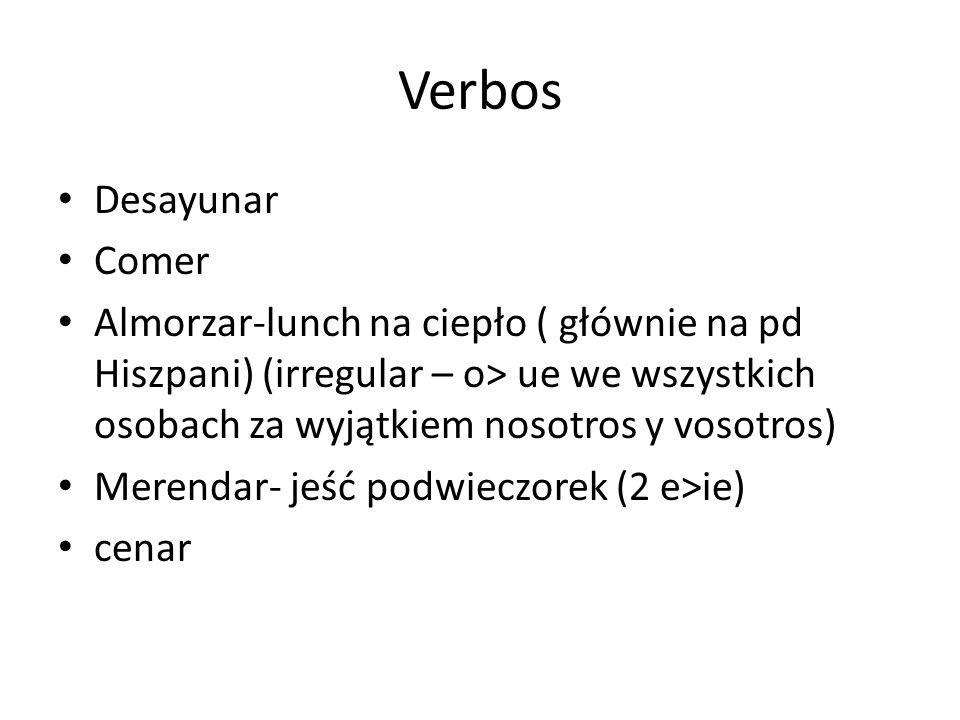 Verbos Desayunar Comer Almorzar-lunch na ciepło ( głównie na pd Hiszpani) (irregular – o> ue we wszystkich osobach za wyjątkiem nosotros y vosotros) M