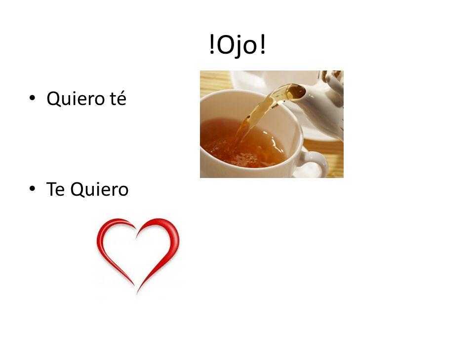 !Ojo! Quiero té Te Quiero