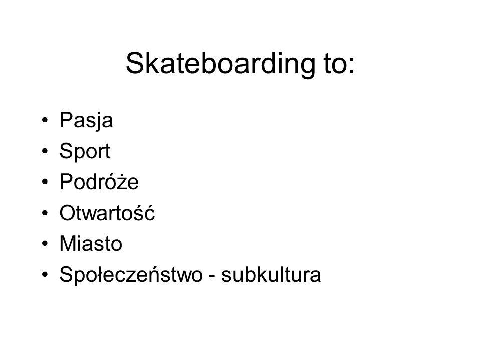 Skateboarding to: Pasja Sport Podróże Otwartość Miasto Społeczeństwo - subkultura