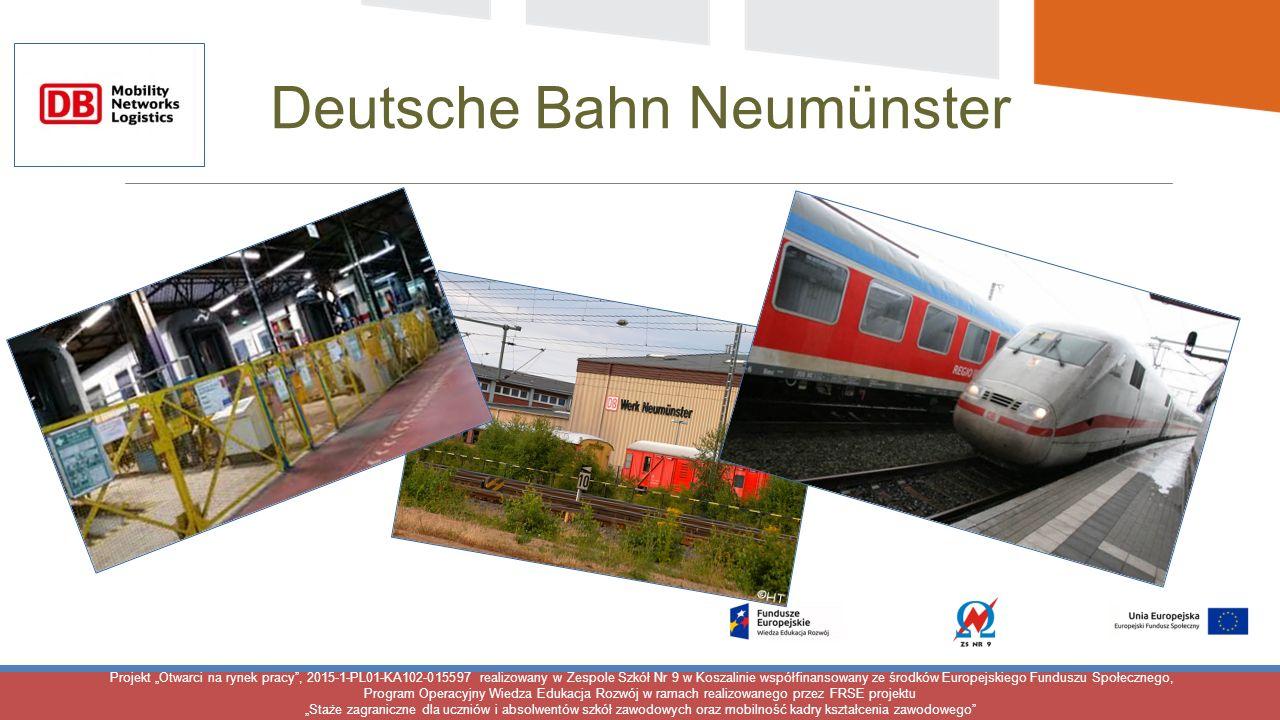 """Projekt """"Otwarci na rynek pracy , 2015-1-PL01-KA102-015597 realizowany w Zespole Szkół Nr 9 w Koszalinie współfinansowany ze środków Europejskiego Funduszu Społecznego, Program Operacyjny Wiedza Edukacja Rozwój w ramach realizowanego przez FRSE projektu """"Staże zagraniczne dla uczniów i absolwentów szkół zawodowych oraz mobilność kadry kształcenia zawodowego Deutsche Bahn Neumünster"""