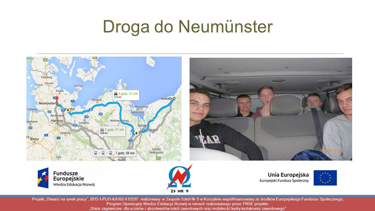 """Droga do Neumünster Projekt """"Otwarci na rynek pracy"""", 2015-1-PL01-KA102-015597 realizowany w Zespole Szkół Nr 9 w Koszalinie współfinansowany ze środk"""