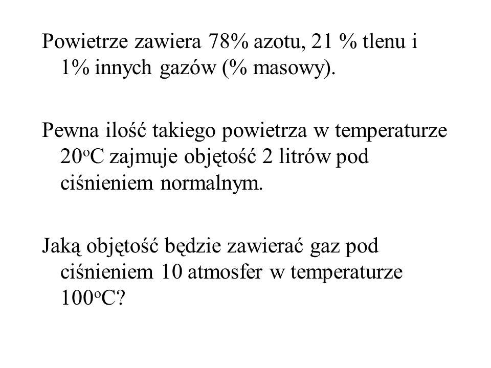 Powietrze zawiera 78% azotu, 21 % tlenu i 1% innych gazów (% masowy). Pewna ilość takiego powietrza w temperaturze 20 o C zajmuje objętość 2 litrów po