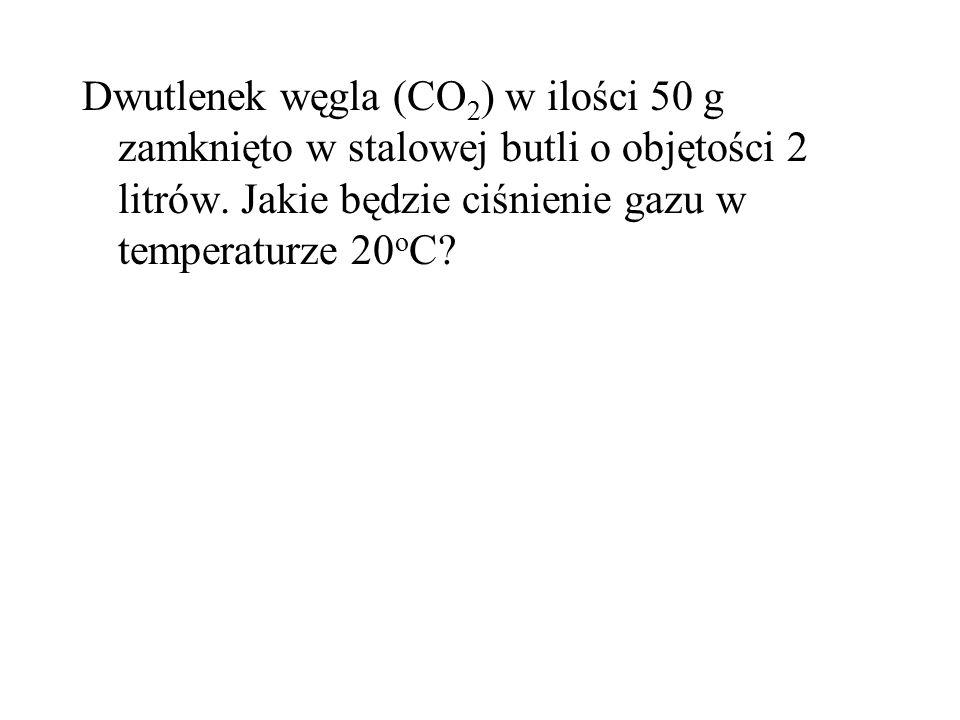 Dwutlenek węgla (CO 2 ) w ilości 50 g zamknięto w stalowej butli o objętości 2 litrów. Jakie będzie ciśnienie gazu w temperaturze 20 o C?