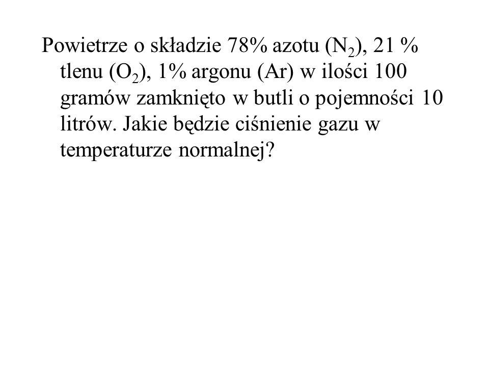 Powietrze o składzie 78% azotu (N 2 ), 21 % tlenu (O 2 ), 1% argonu (Ar) w ilości 100 gramów zamknięto w butli o pojemności 10 litrów. Jakie będzie ci