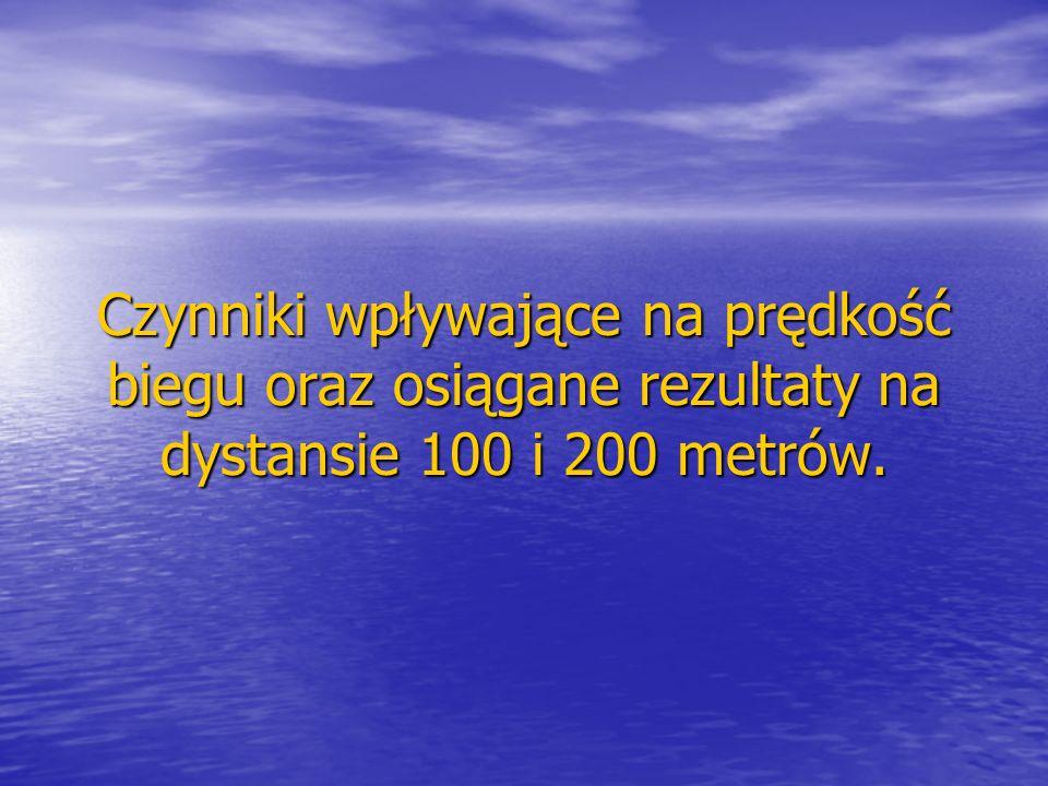 Czynniki wpływające na prędkość biegu oraz osiągane rezultaty na dystansie 100 i 200 metrów.