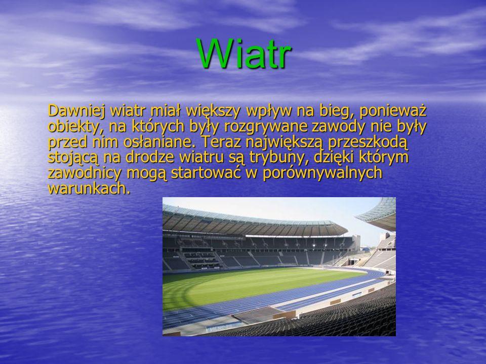 Wiatr Dawniej wiatr miał większy wpływ na bieg, ponieważ obiekty, na których były rozgrywane zawody nie były przed nim osłaniane.