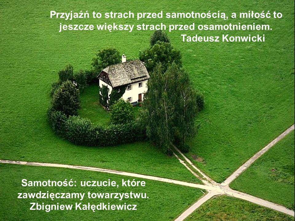 W samotności łatwiej dochodzi się do samouwielbienia, a jednocześnie do skrajnej nienawiści, kończącej się nieraz samobójstwem Antoni Kępiński