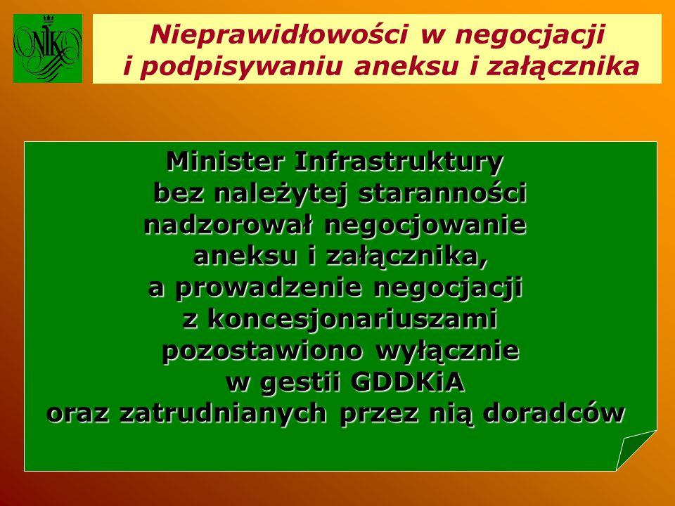 Nieprawidłowości w negocjacji i podpisywaniu aneksu i załącznika Minister Infrastruktury bez należytej staranności nadzorował negocjowanie aneksu i załącznika, a prowadzenie negocjacji z koncesjonariuszami pozostawiono wyłącznie w gestii GDDKiA w gestii GDDKiA oraz zatrudnianych przez nią doradców