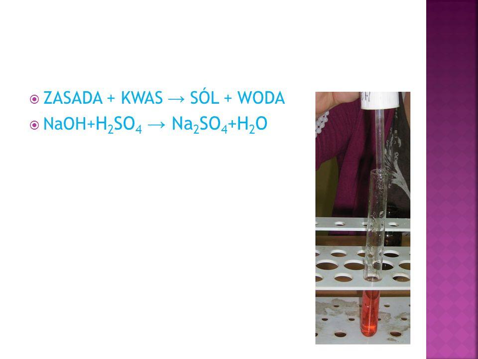  ZASADA + KWAS → SÓL + WODA  NaOH+ H 2 SO 4 → Na 2 SO 4 +H 2 O