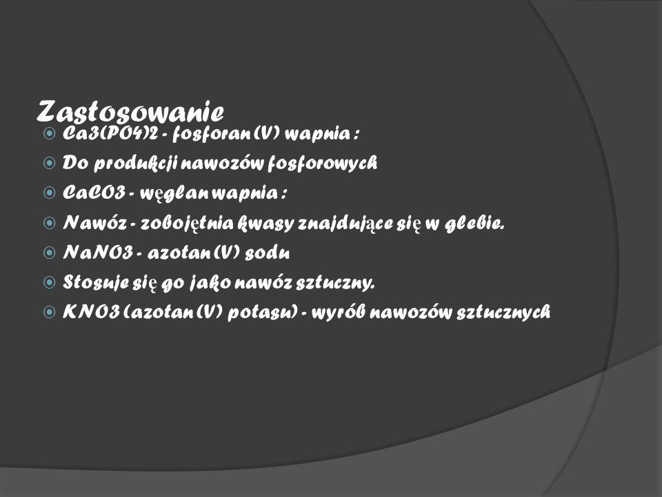 Zastosowanie  Ca3(PO4)2 - fosforan (V) wapnia :  Do produkcji nawozów fosforowych  CaCO3 - w ę glan wapnia :  Nawóz - zoboj ę tnia kwasy znajduj ą ce si ę w glebie.