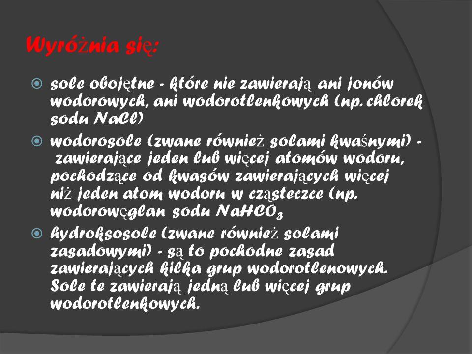 Wyró ż nia si ę :  sole oboj ę tne - które nie zawieraj ą ani jonów wodorowych, ani wodorotlenkowych (np.