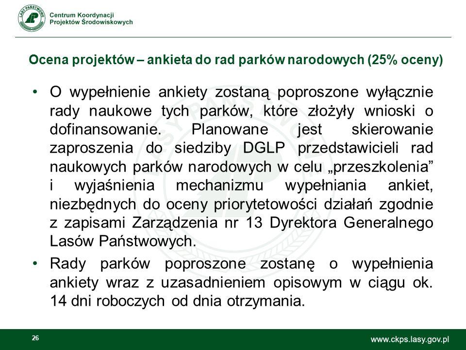 26 Ocena projektów – ankieta do rad parków narodowych (25% oceny) O wypełnienie ankiety zostaną poproszone wyłącznie rady naukowe tych parków, które złożyły wnioski o dofinansowanie.