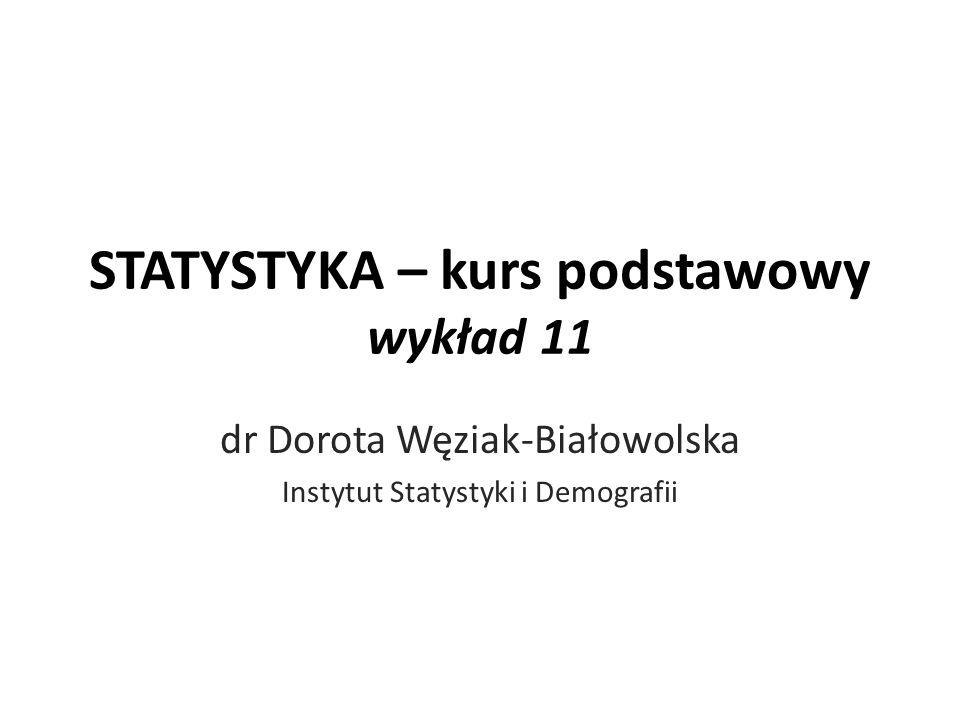 STATYSTYKA – kurs podstawowy wykład 11 dr Dorota Węziak-Białowolska Instytut Statystyki i Demografii