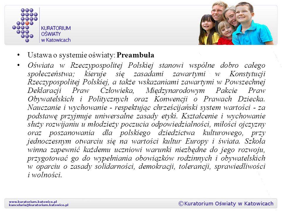 Ustawa o systemie oświaty: Preambuła Oświata w Rzeczypospolitej Polskiej stanowi wspólne dobro całego społeczeństwa; kieruje się zasadami zawartymi w Konstytucji Rzeczypospolitej Polskiej, a także wskazaniami zawartymi w Powszechnej Deklaracji Praw Człowieka, Międzynarodowym Pakcie Praw Obywatelskich i Politycznych oraz Konwencji o Prawach Dziecka.