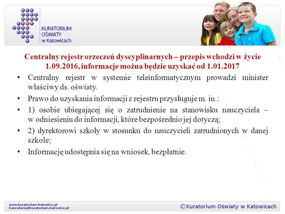 Centralny rejestr orzeczeń dyscyplinarnych – przepis wchodzi w życie 1.09.2016, informacje można będzie uzyskać od 1.01.2017 Centralny rejestr w systemie teleinformatycznym prowadzi minister właściwy ds.