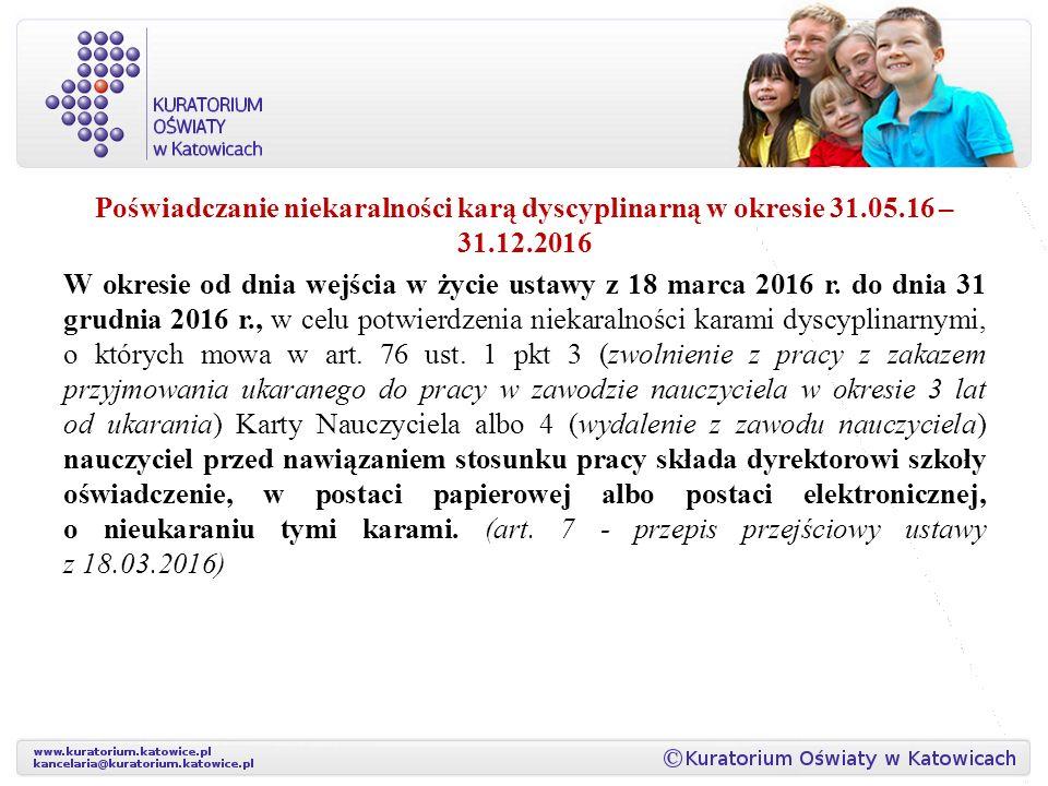 Poświadczanie niekaralności karą dyscyplinarną w okresie 31.05.16 – 31.12.2016 W okresie od dnia wejścia w życie ustawy z 18 marca 2016 r.