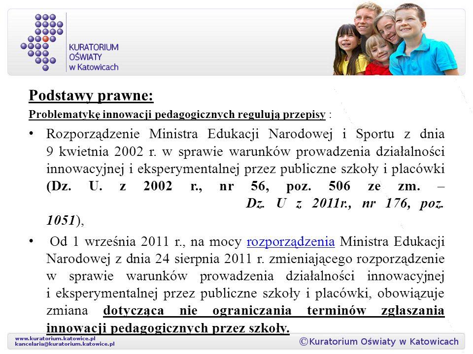 Podstawy prawne: Problematykę innowacji pedagogicznych regulują przepisy : Rozporządzenie Ministra Edukacji Narodowej i Sportu z dnia 9 kwietnia 2002 r.
