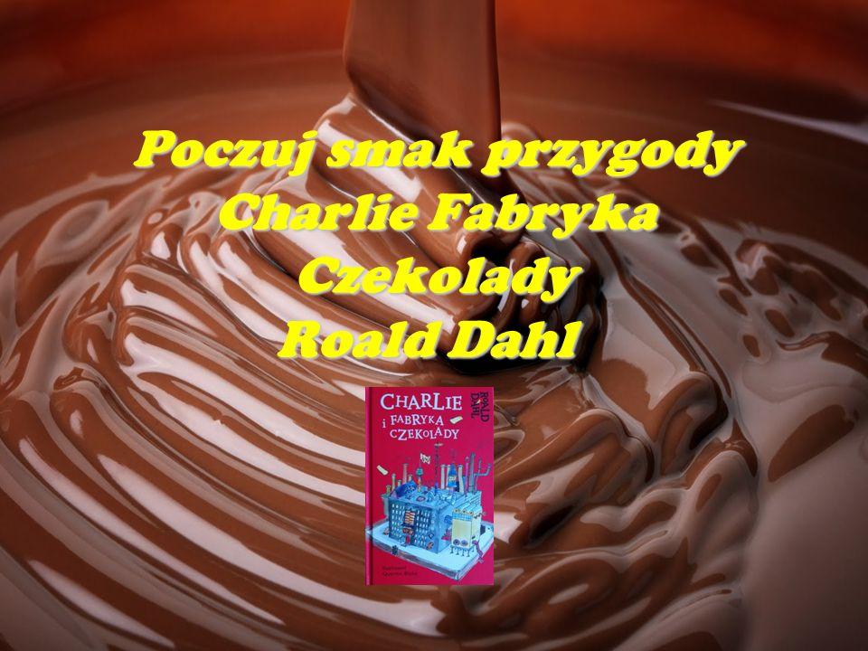Poczuj smak przygody Charlie Fabryka Czekolady Roald Dahl Poczuj smak przygody Charlie Fabryka Czekolady Roald Dahl