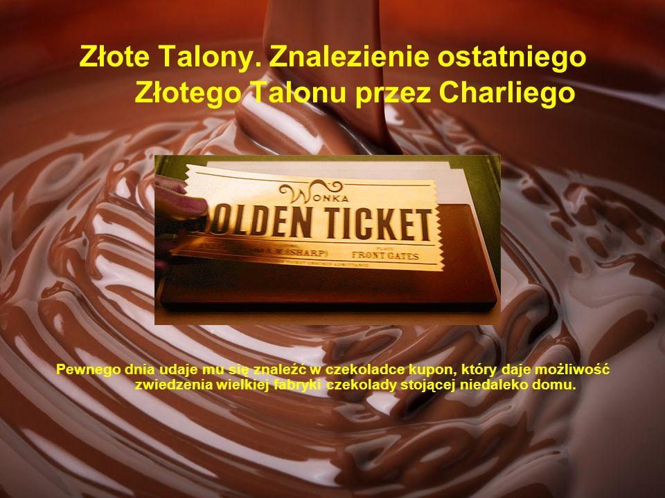 Złote Talony. Znalezienie ostatniego Złotego Talonu przez Charliego Pewnego dnia udaje mu się znaleźć w czekoladce kupon, który daje możliwość zwiedze