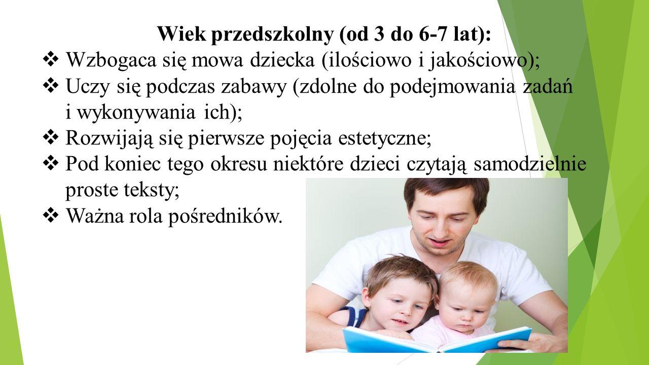 Wiek przedszkolny (od 3 do 6-7 lat):  Wzbogaca się mowa dziecka (ilościowo i jakościowo);  Uczy się podczas zabawy (zdolne do podejmowania zadań i w