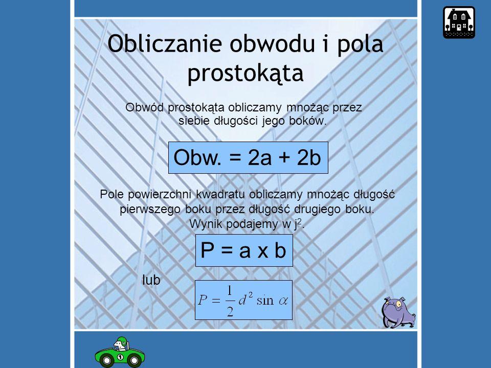 Obliczanie obwodu i pola prostokąta Obwód prostokąta obliczamy mnożąc przez siebie długości jego boków.