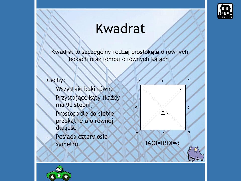 Kwadrat Cechy: -W-Wszystkie boki równe -P-Przystające kąty (każdy ma 90 stopni) -P-Prostopadłe do siebie przekątne d o równej długości -P-Posiada cztery osie symetrii to szczególny rodzaj prostokąta o równych bokach oraz rombu o równych kątach.