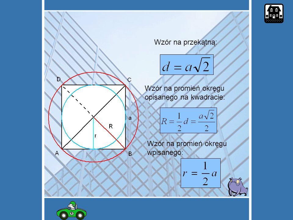 Wzór na przekątną: Wzór na promień okręgu opisanego na kwadracie: Wzór na promień okręgu wpisanego: