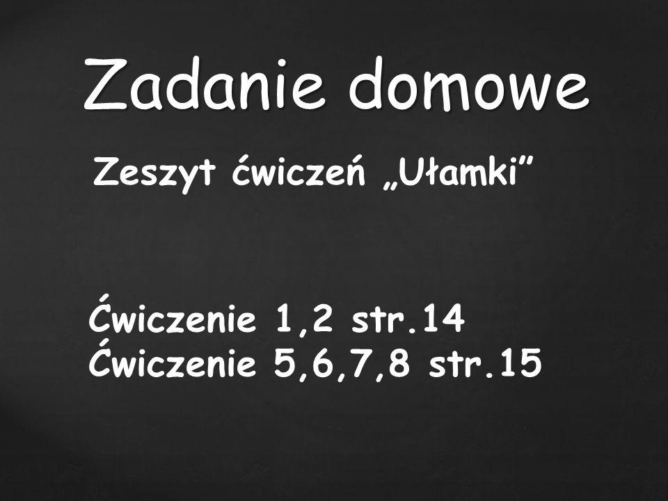 """Ćwiczenie 1,2 str.14 Ćwiczenie 5,6,7,8 str.15 Zadanie domowe Zeszyt ćwiczeń """"Ułamki"""