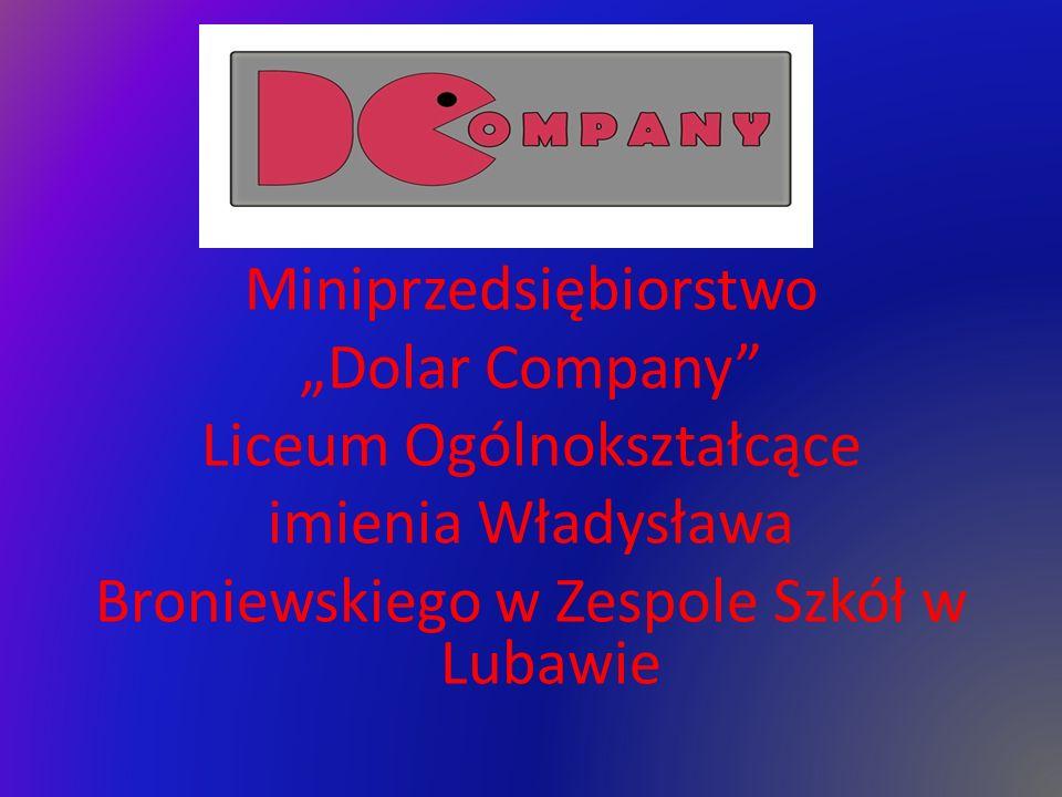 """Miniprzedsiębiorstwo """"Dolar Company Liceum Ogólnokształcące imienia Władysława Broniewskiego w Zespole Szkół w Lubawie"""