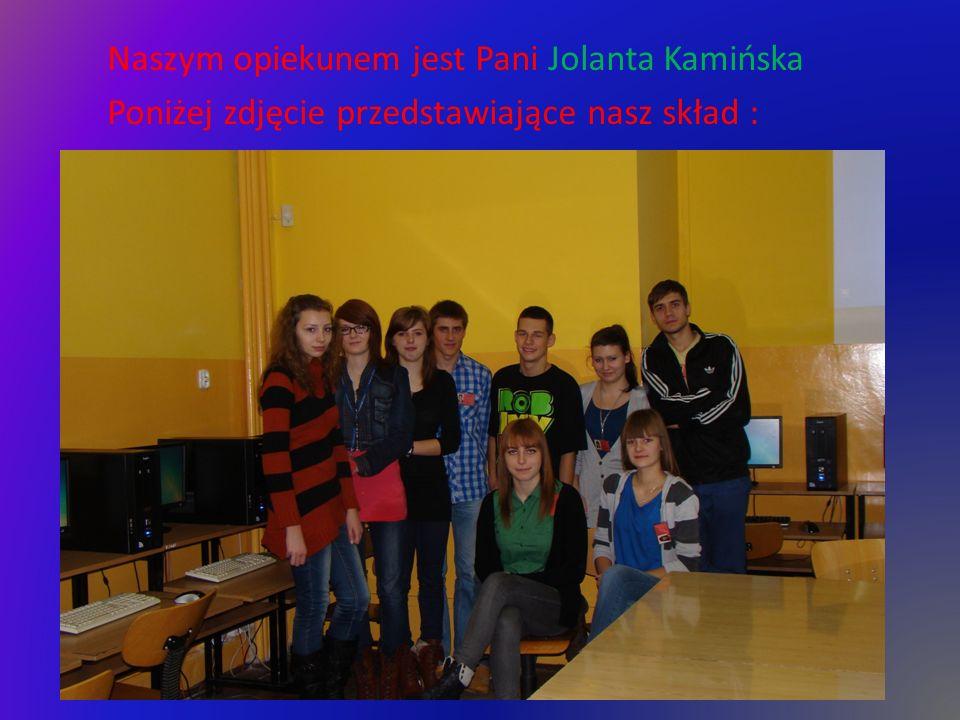 Naszym opiekunem jest Pani Jolanta Kamińska Poniżej zdjęcie przedstawiające nasz skład :