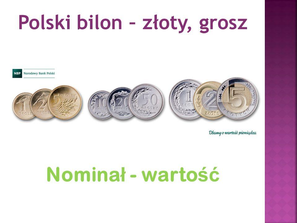 Polski bilon – złoty, grosz Nomina ł - warto ść