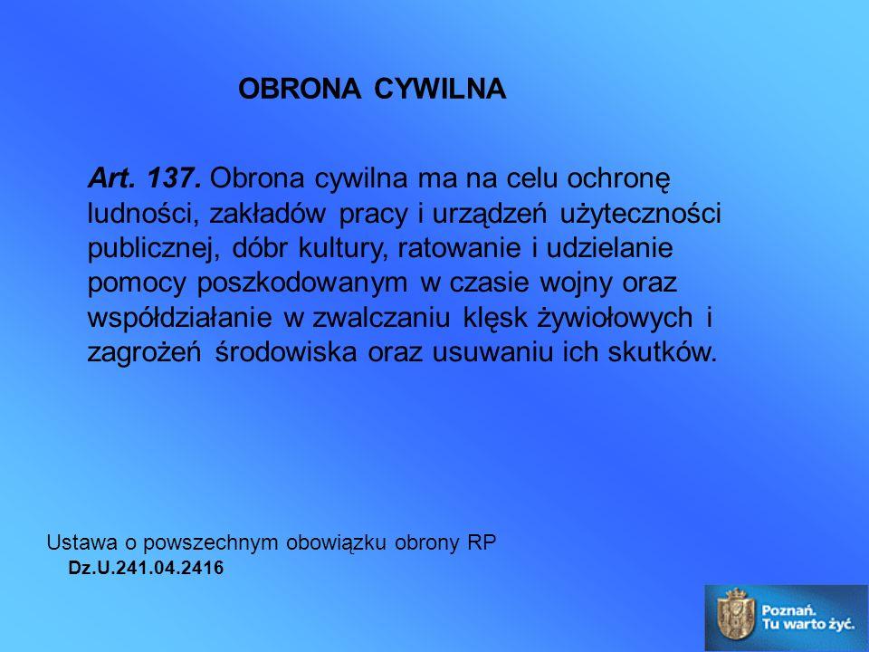Art. 137. Obrona cywilna ma na celu ochronę ludności, zakładów pracy i urządzeń użyteczności publicznej, dóbr kultury, ratowanie i udzielanie pomocy p